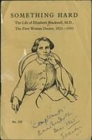 Something hard : the life of Elizabeth Blackwell, M.D., the first woman doctor, 1821-1910.